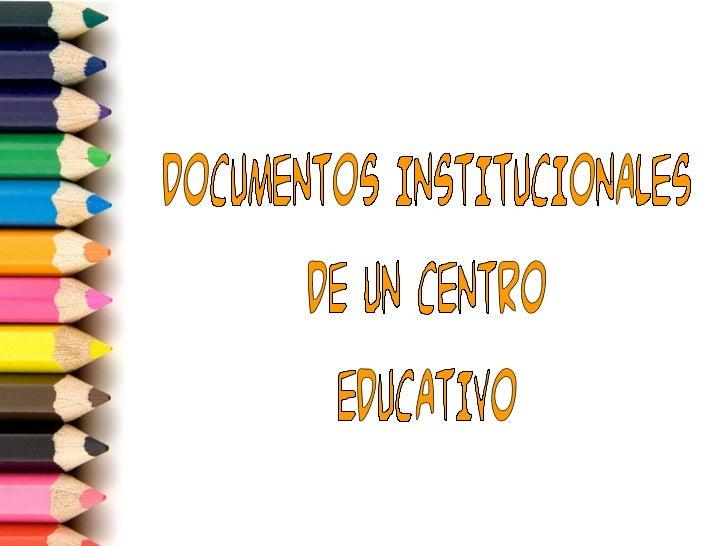 DOCUMENTOS INSTITUCIONALES DE UN CENTRO EDUCATIVO