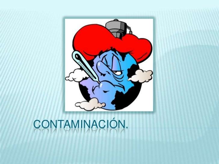 contaminación.<br />