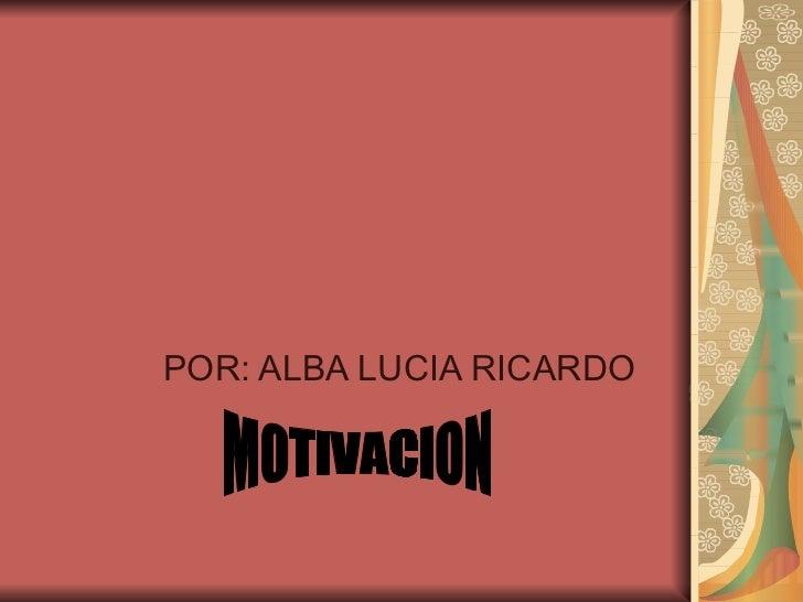 POR: ALBA LUCIA RICARDO MOTIVACION