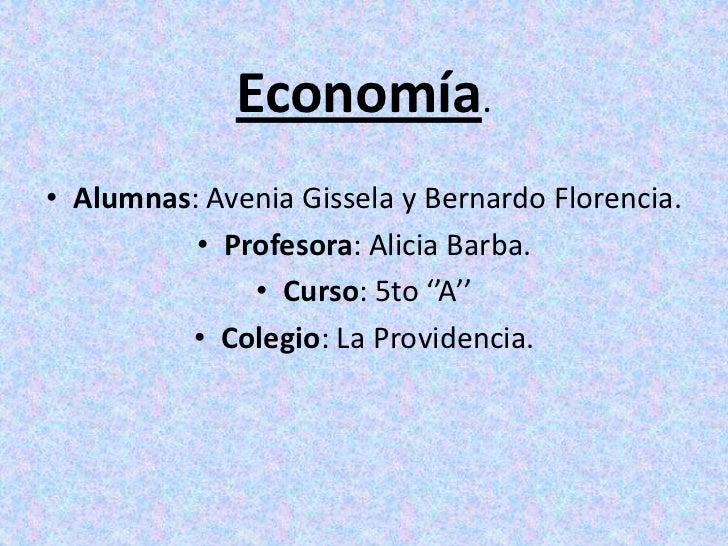 Economía.<br />Alumnas: AveniaGissela y Bernardo Florencia.<br />Profesora: Alicia Barba.<br />Curso: 5to ''A''<br />Coleg...