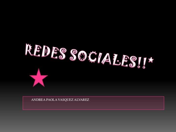 REDES SOCIALES!!*<br />        ANDREA PAOLA VASQUEZ ALVAREZ<br />
