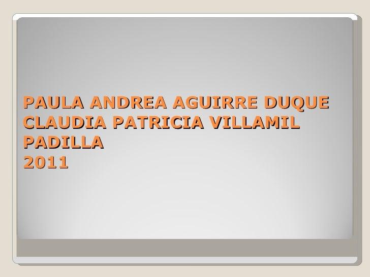 PAULA ANDREA AGUIRRE DUQUE CLAUDIA PATRICIA VILLAMIL PADILLA 2011