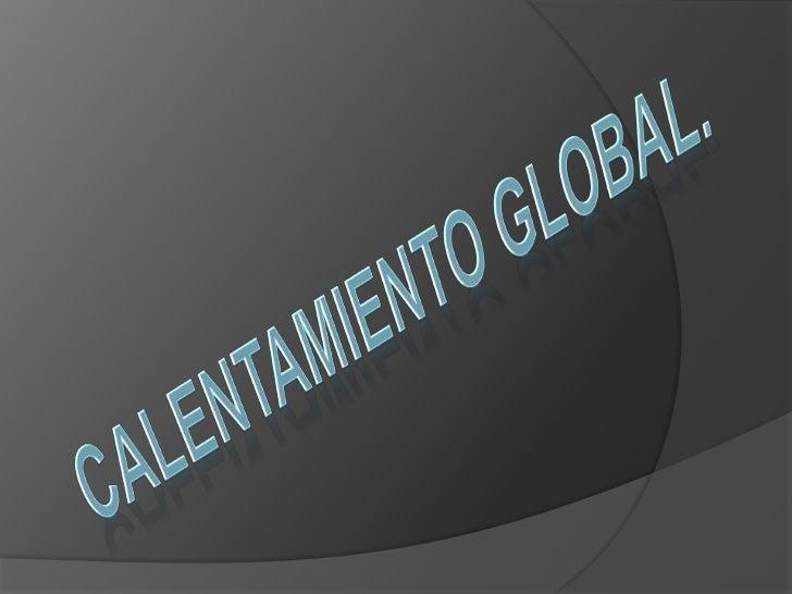 CALENTAMIENTO GLOBAL.<br />