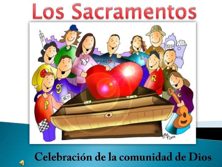 Los Sacramentos<br />Celebración de la comunidad de Dios<br />