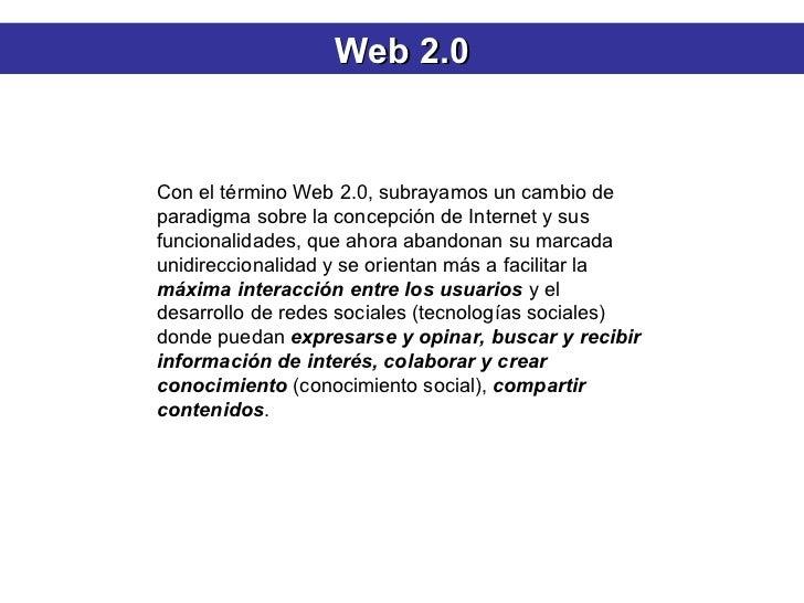 Con el término Web 2.0, subrayamos un cambio de paradigma sobre la concepción de Internet y sus funcionalidades, que ahora...