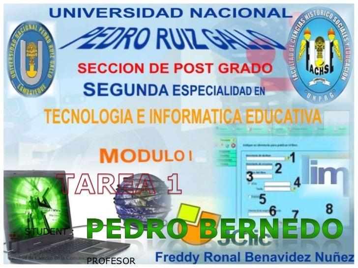 TAREA 1<br />PEDRO BERNEDO<br />STUDENT :<br />PROFESOR<br />