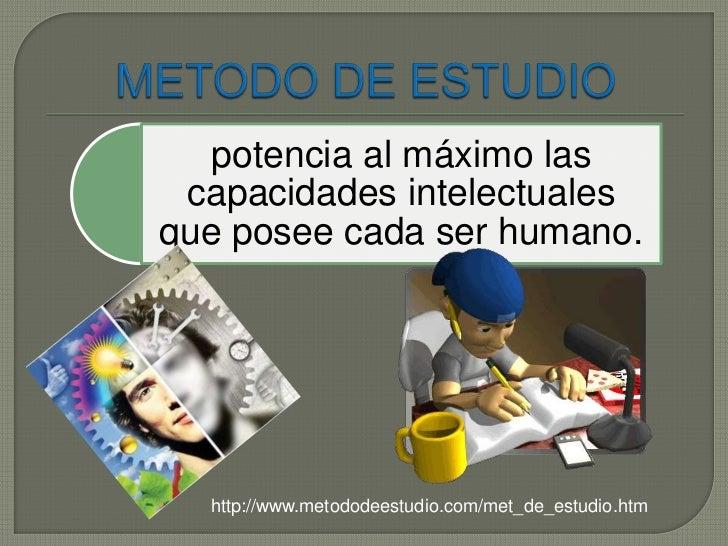 METODO DE ESTUDIO <br />http://www.metododeestudio.com/met_de_estudio.htm<br />