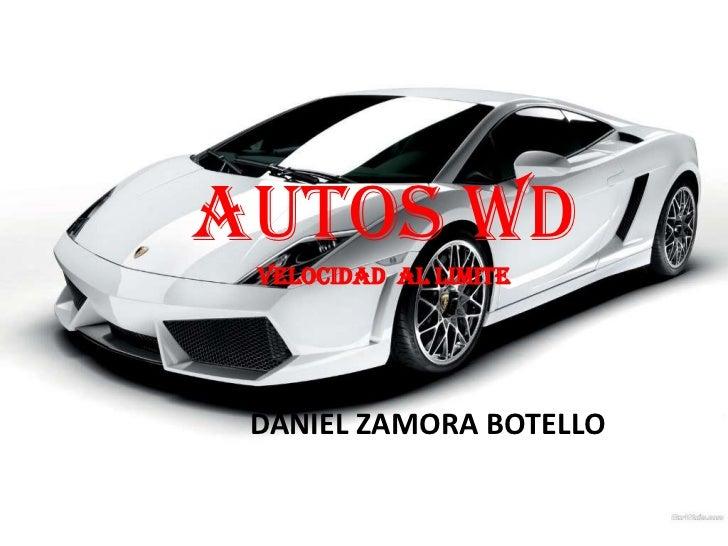 AUTOS WD VELOCIDAD  AL LIMITE <br />DANIEL ZAMORA BOTELLO<br />