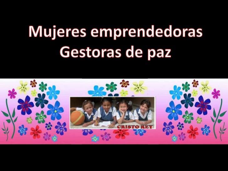 Mujeres emprendedoras<br />Gestoras de paz<br />