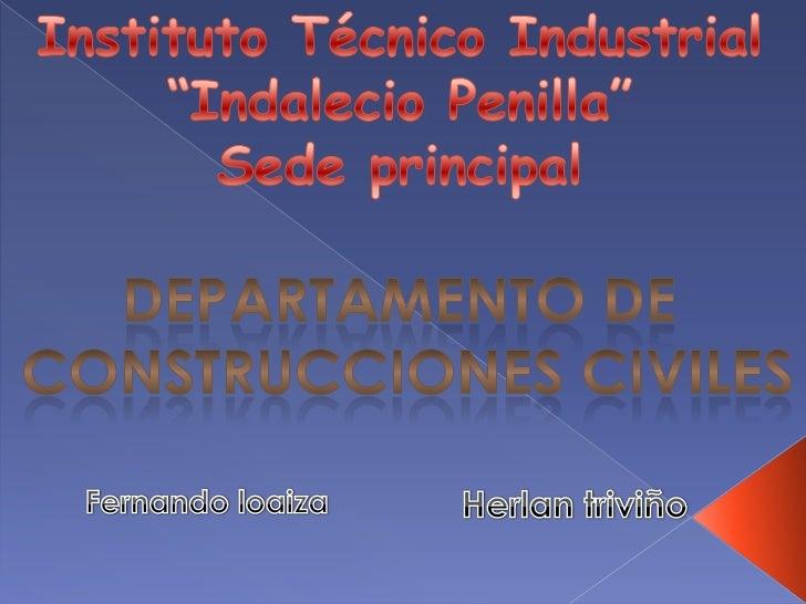 """Instituto Técnico Industrial<br />""""Indalecio Penilla""""<br />Sede principal<br />Departamento de <br />Construcciones civile..."""
