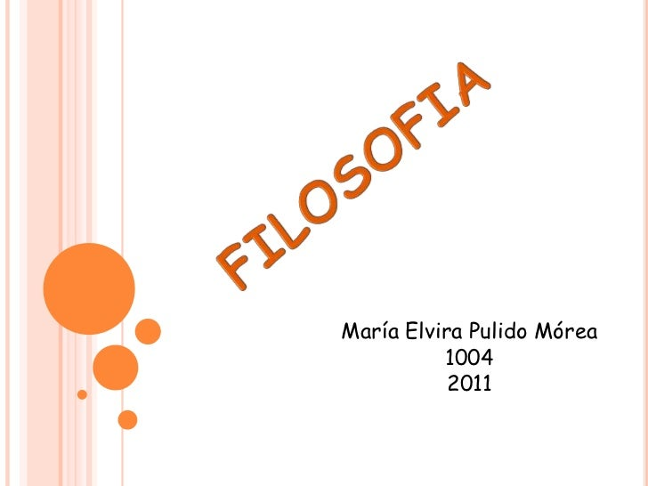FILOSOFIA<br />María Elvira Pulido Mórea<br />1004<br />2011<br />