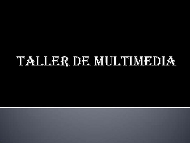 TALLER DE MULTIMEDIA<br />