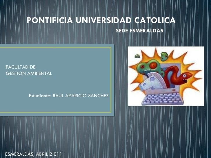 PONTIFICIA UNIVERSIDAD CATOLICA SEDE ESMERALDAS FACULTAD DE  GESTION AMBIENTAL Estudiante: RAUL APARICIO SANCHEZ  ESMERALD...