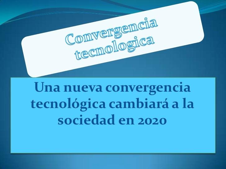 Una nueva convergencia tecnológica cambiará a la sociedad en 2020<br />
