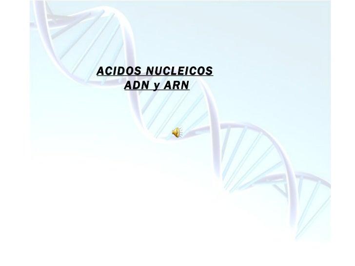 ACIDOS NUCLEICOS ADN y ARN