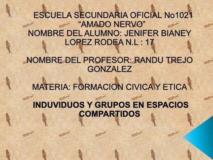 """ESCUELA SECUNDARIA OFICIAL No1021<br />  """"AMADO NERVO""""<br />NOMBRE DEL ALUMNO: JENIFER BIANEY LOPEZ RODEA N.L : 17<br />NO..."""