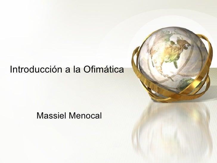 Introducción a la Ofimática Massiel Menocal