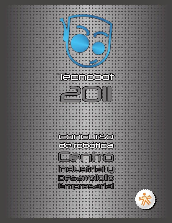 ¿QUÉ ES TECNOBOT?TECNOBOT es un evento de diseño en robótica e ingeniería, organizado por el CentroIndustrial y Desarrollo...