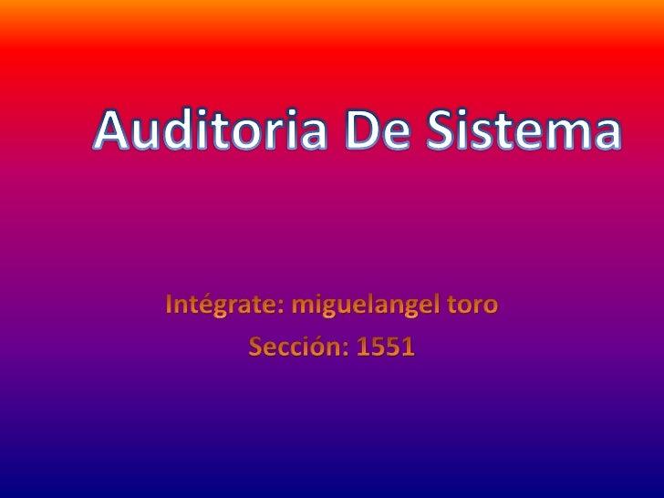 Intégrate: miguelangel toro <br />Sección: 1551<br />Auditoria De Sistema<br />