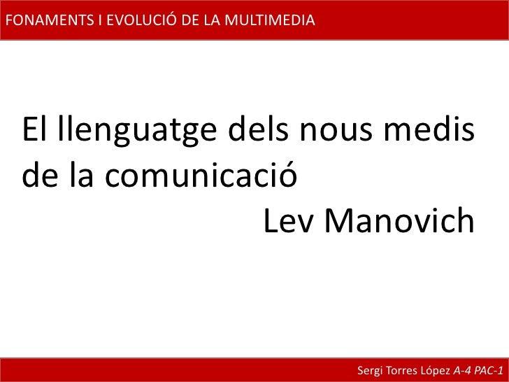 FONAMENTS I EVOLUCIÓ DE LA MULTIMEDIA<br />El llenguatge dels nous medis de la comunicació<br />                      Lev...