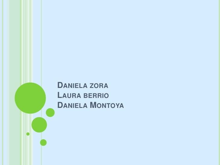 Daniela zoraLaura berrioDaniela Montoya <br />