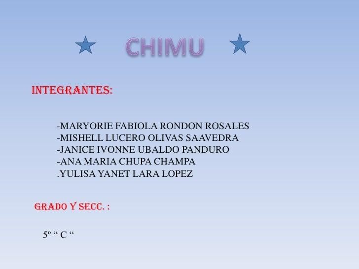 CHIMU<br />INTEGRANTES:<br />-MARYORIE FABIOLA RONDON ROSALES<br />-MISHELL LUCERO OLIVAS SAAVEDRA<br />-JANICE IVONNE UBA...