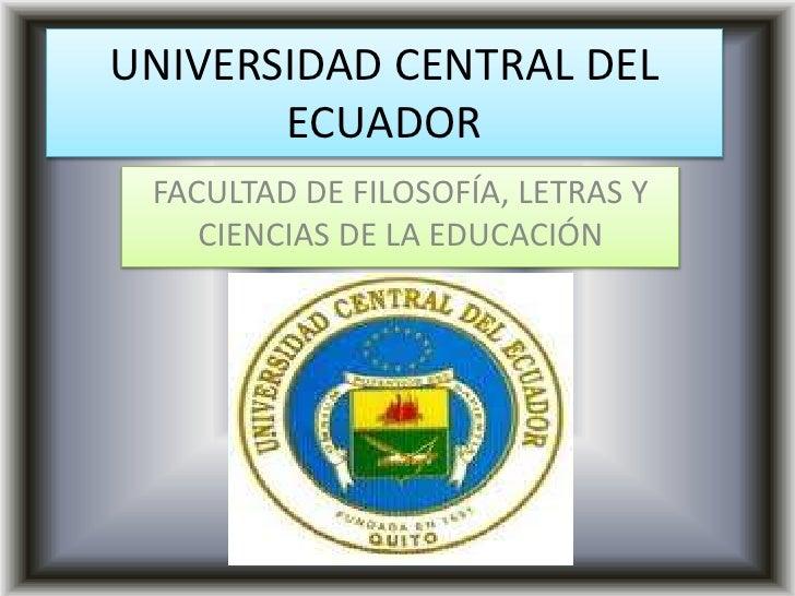 UNIVERSIDAD CENTRAL DEL ECUADOR<br />FACULTAD DE FILOSOFÍA, LETRAS Y CIENCIAS DE LA EDUCACIÓN<br />