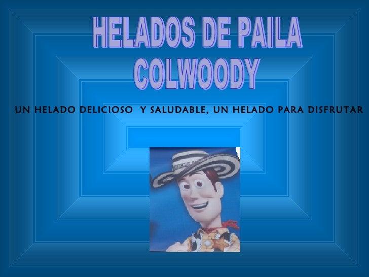 HELADOS DE PAILA COLWOODY UN HELADO DELICIOSO  Y SALUDABLE, UN HELADO PARA DISFRUTAR