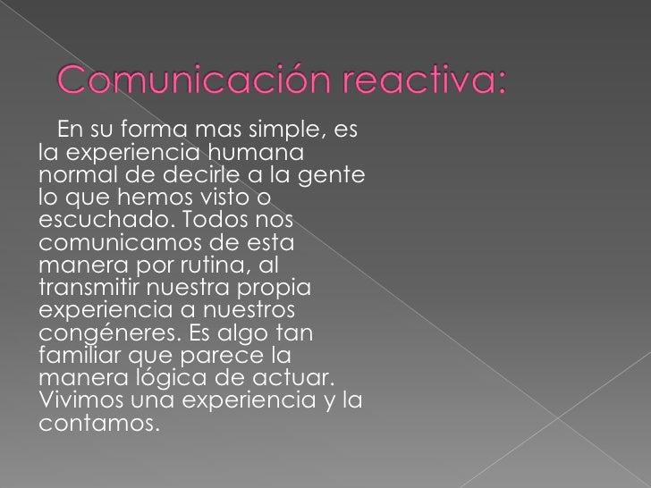 En su forma mas simple, esla experiencia humananormal de decirle a la gentelo que hemos visto oescuchado. Todos noscomunic...