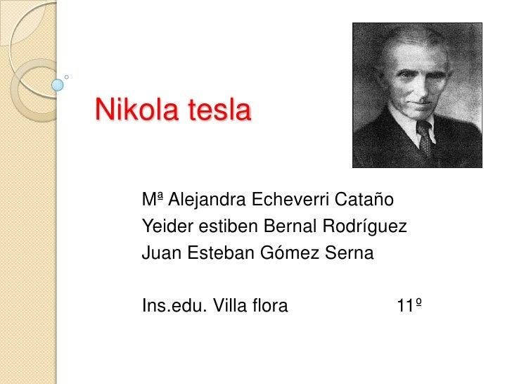 Nikola tesla   Mª Alejandra Echeverri Cataño   Yeider estiben Bernal Rodríguez   Juan Esteban Gómez Serna   Ins.edu. Villa...