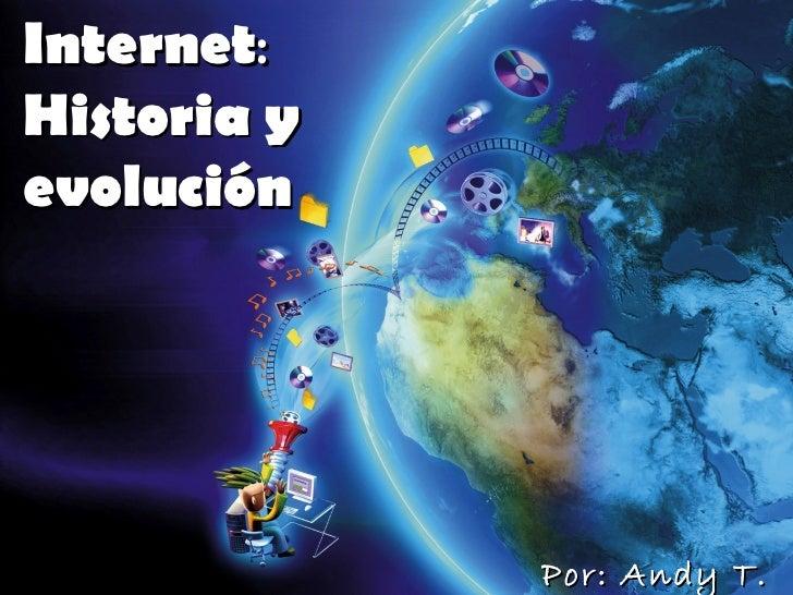 Internet :  Historia y evolución   Por: Andy T. P.