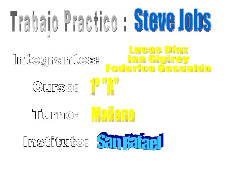 "Steve Jobs Trabajo Practico : Integrantes: Curso: Turno: Instituto: Lucas Díaz Ian Gigirey Federico Gesualdo 1º ""A&qu..."