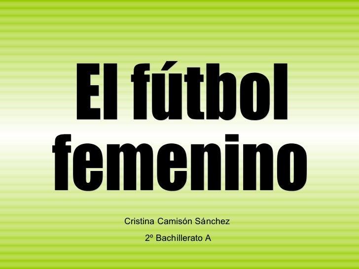 El fútbol  femenino Cristina Camisón Sánchez 2º Bachillerato A