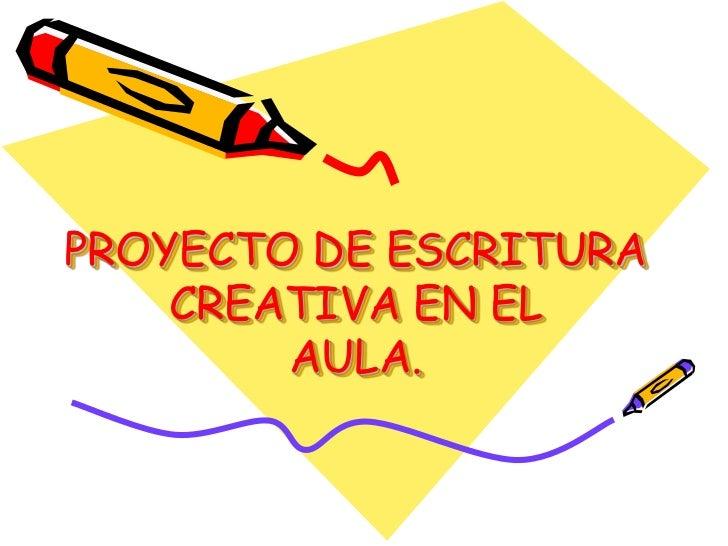 PROYECTO DE ESCRITURA    CREATIVA EN EL        AULA.