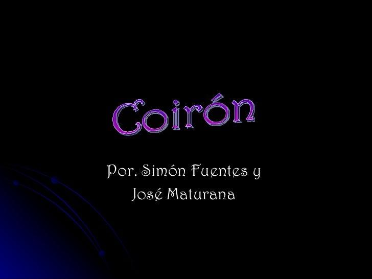 Por. Simón Fuentes y  José Maturana  Coirón