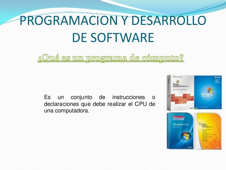 PROGRAMACION Y DESARROLLO      DE SOFTWARE   Es un conjunto de instrucciones o   declaraciones que debe realizar el CPU de...