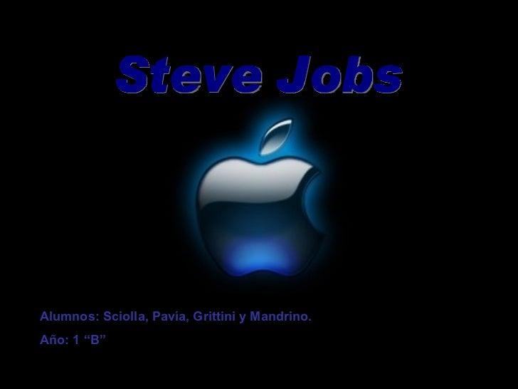 "Steve Jobs Alumnos: Sciolla, Pavía, Grittini y Mandrino.  Año: 1 ""B"""