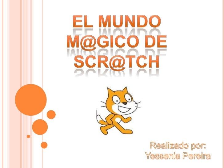  Scr@tch es un nuevo lenguaje de programación  que facilita la creación de tus propias historias  interactivas, animacion...