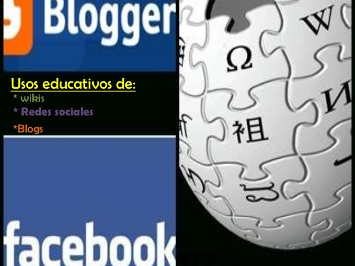 Usos educativos de:* wikis* Redes sociales*Blogs