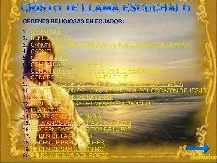 ORDENES RELIGIOSAS EN ECUADOR:1. AGUSTINOS2. BENEDICTINOS3. CANONIGOS REGULARES DE LA INMACULADA CONCEPCION4. CARMELITAS5....