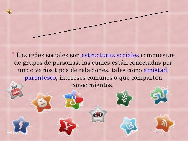 Redes sociales <ul><li>Las redes sociales son  estructuras sociales  compuestas de grupos de personas, las cuales están co...