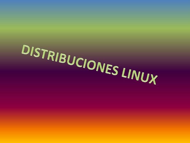 DEFINICION:Una distribución Linux (coloquialmente llamada distro) es unadistribución de software basada en el núcleo Linux...