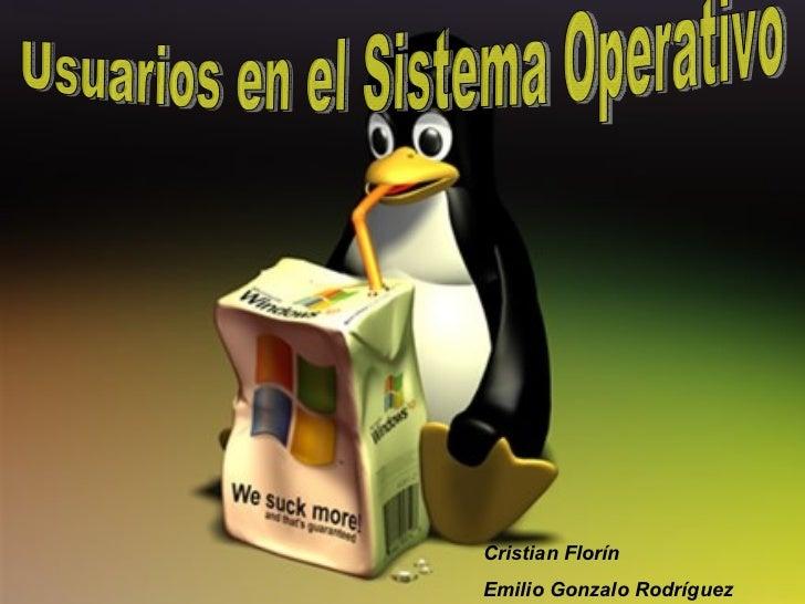 Usuarios en el Sistema Operativo Cristian Florín Emilio Gonzalo Rodríguez