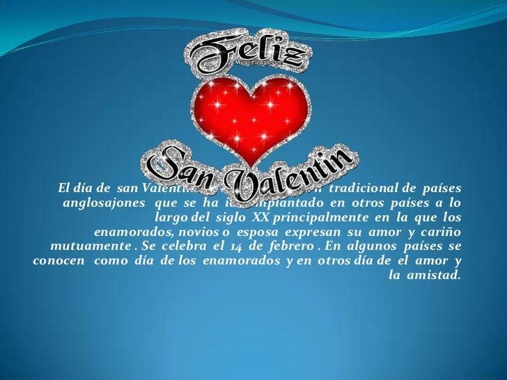 El día de san Valentín es una celebración tradicional de países    anglosajones que se ha ido implantado en otros países a...