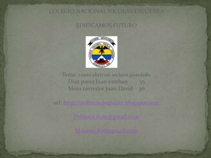 COLEGIO NACIONAL NICOLAS ESGUERRA         EDIFICAMOS FUTURO    Tema: como abrir un archivo guardado      Díaz parra Juan e...