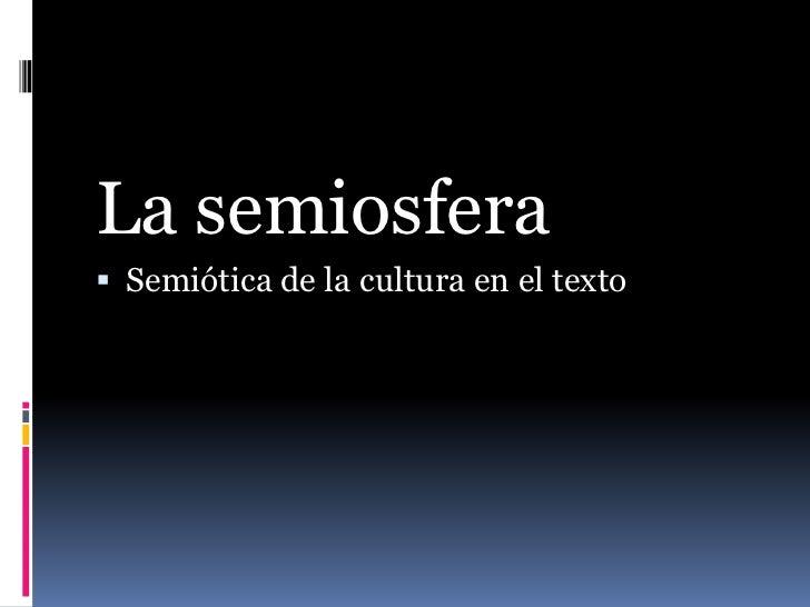 La semiosfera Semiótica de la cultura en el texto