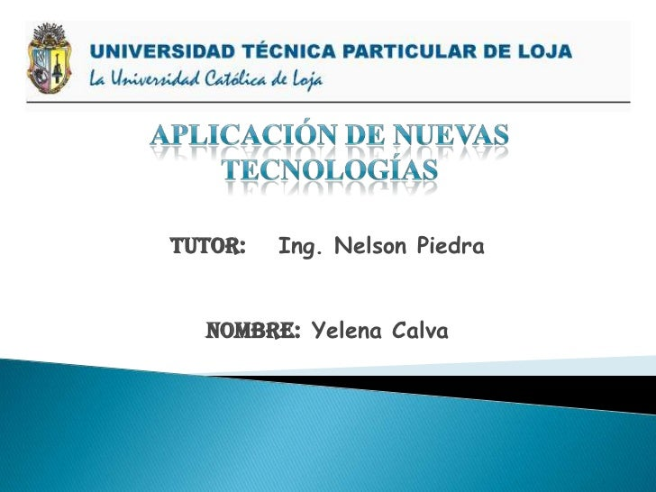 Tutor:   Ing. Nelson Piedra  Nombre: Yelena Calva