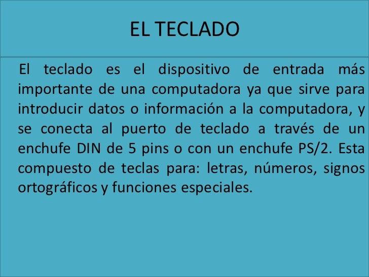 EL TECLADOEl teclado es el dispositivo de entrada másimportante de una computadora ya que sirve paraintroducir datos o inf...