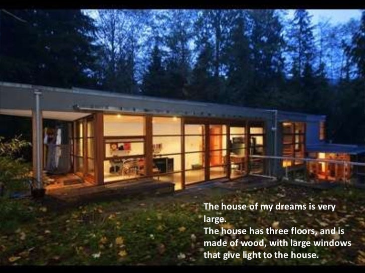 The house of my dreams is verylarge.The house has three floors, and ismade of wood, with large windowsthat give light to t...