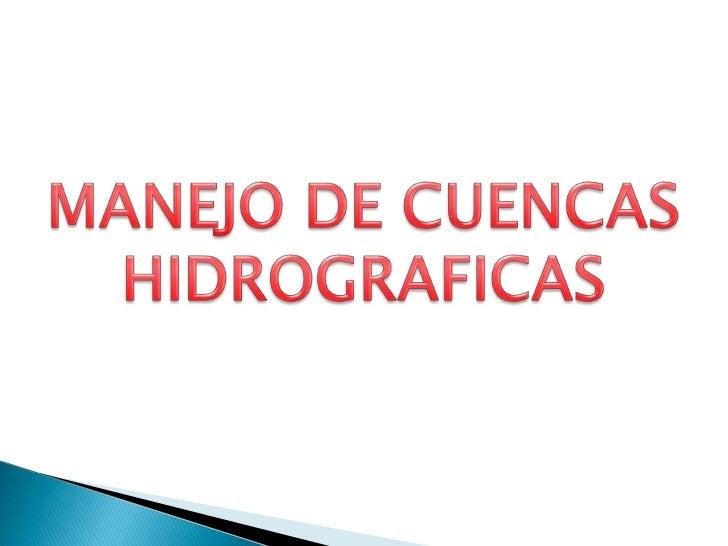 CURSO DE MANEJO DE CUENCAS           HIDROGRAFICAS                 Presentado por:             NORBEY ROJAS SCARPETA      ...